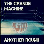 The Grande Machine – Another Round (2017) 320 kbps