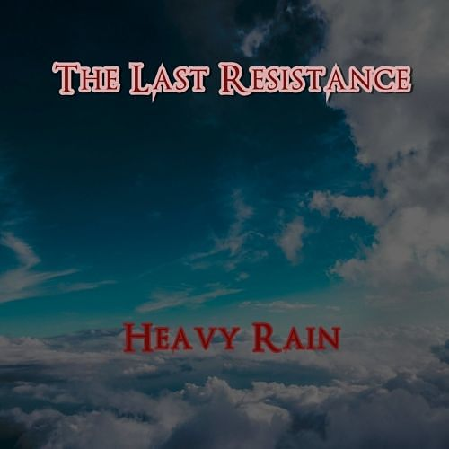 The Last Resistance - Heavy Rain (2017) 320 kbps