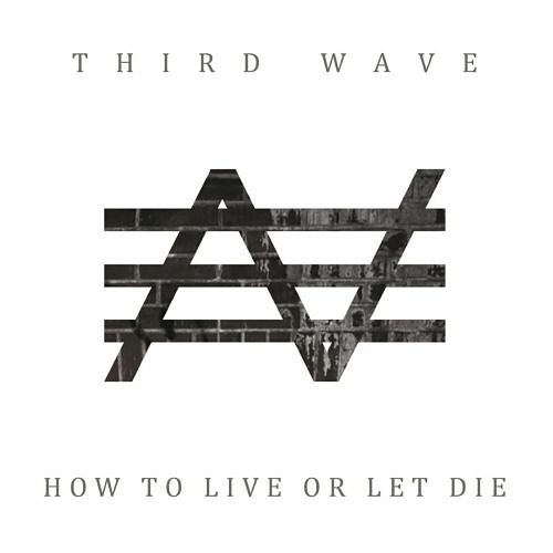 Third Wave - How to Live or Let Die (2017) 320 kbps