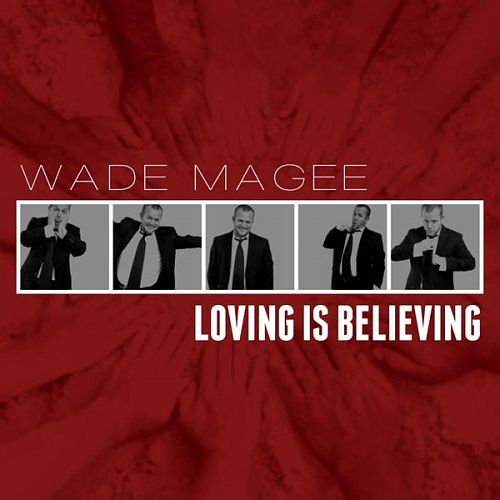 Wade Magee - Loving Is Believing (2017) 320 kbps