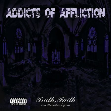 Addicts of Affliction - Truth Faith and Other Urban Legends (2017)