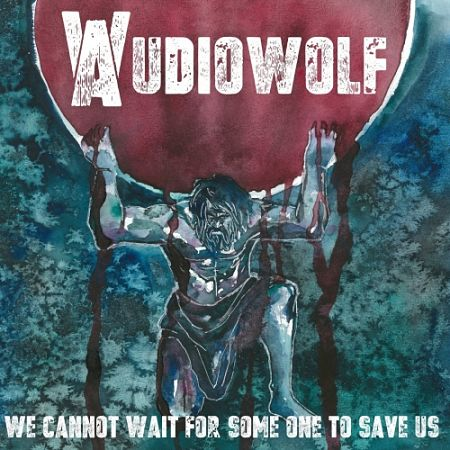 Audiowolf - We Cannot Wait for Someone to Save Us (2017)