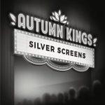 Autumn Kings – Silver Screens (2017) 320 kbps