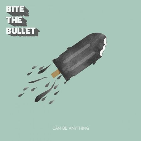 Bite The Bullet - Can Be Anything (2017) 320 kbps