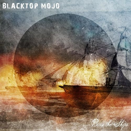Blacktop Mojo - Burn the Ships (2017) 320 kbps