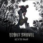 Blunt Shovel – Get In The Ground (2017) 320 kbps