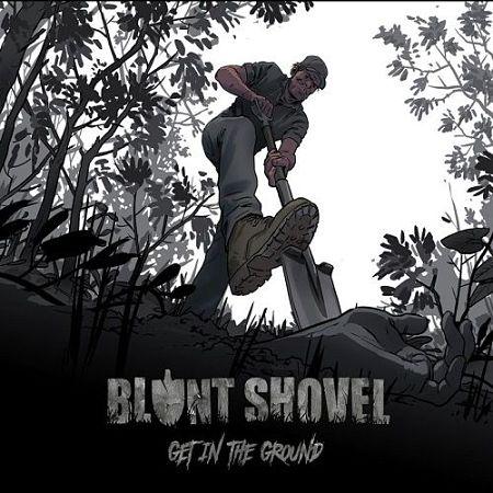 Blunt Shovel - Get In The Ground (2017) 320 kbps