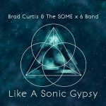Brad Curtis & The SOME x 6 Band – Like A Sonic Gypsy (2017) 320 kbps