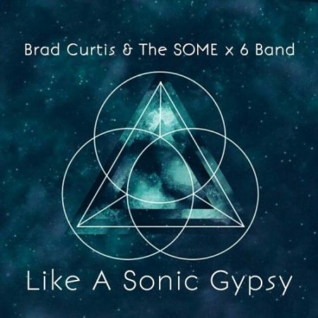 Brad Curtis & The SOME x 6 Band - Like A Sonic Gypsy (2017) 320 kbps