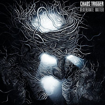 Chaos Trigger - Degenerate Matter (2017) 320 kbps