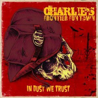 Charlie's Frontier Fun Town - In Dust We Trust (2017) 320 kbps