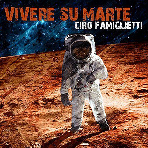 Ciro Famiglietti - Vivere su Marte (2017) 320 kbps