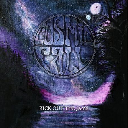 Cosmic Fall - Kick Out the Jams (2017) 320 kbps