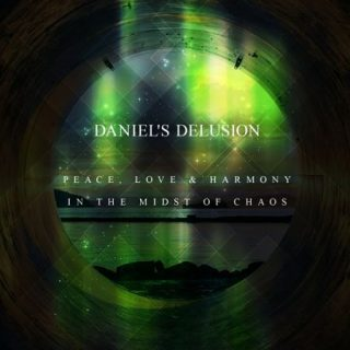 Daniel's Delusion - Peace, Love & Harmony in the Midst of Chaos (2017) 320 kbps