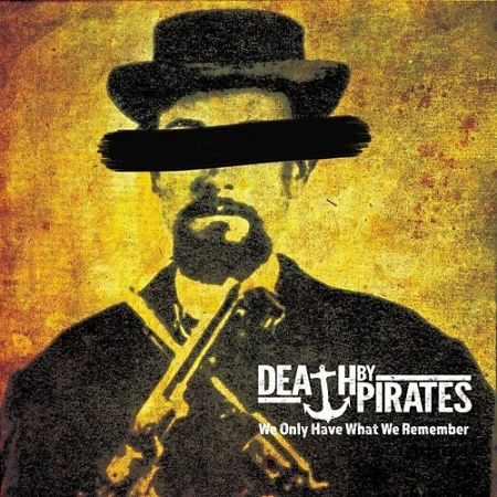 Death by Pirates - We Only Have What We Remember (2017) 320 kbps