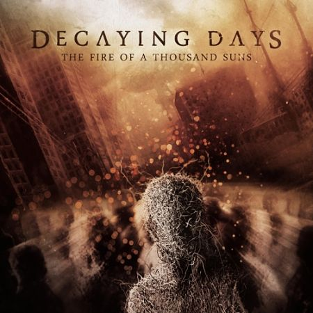 Decaying Days - The Fire of a Thousand Suns (2017) 320 kbps
