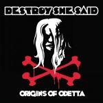 Destroy She Said – Origins of O'Detta (2017) 320 kbps