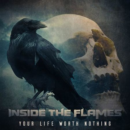 Inside The Flames - Your Life Worth Nothing (2017) 320 kbps