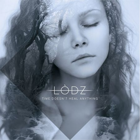 Lodz - Time Doesn't Heal Anything (2017) 320 kbps