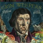 Lonesome Wyatt and the Holy Spooks – Grim Weepers (2017) 320 kbps