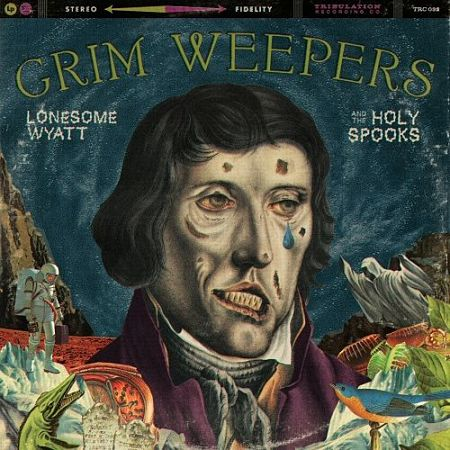 Lonesome Wyatt and the Holy Spooks - Grim Weepers (2017) 320 kbps