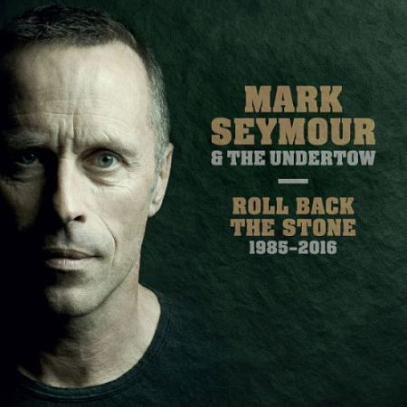 Mark Seymour and The Undertow - Roll Back The Stone 1985-2016 (2017) 320 kbps