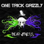 One Trick Grizzly – Bear Witness (2017) 320 kbps