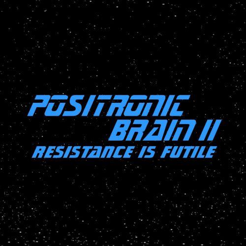 Positronic Brain - Resistance Is Futile (2017) 320 kbps