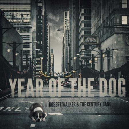 Robert Walker & the Century Band - Year of the Dog (2017) 320 kbps