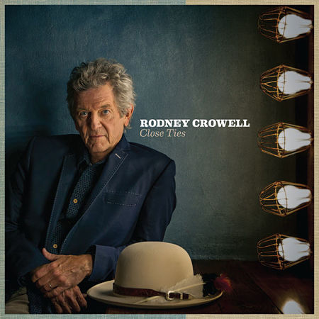 Rodney Crowell - Close Ties (2017) 320 kbps