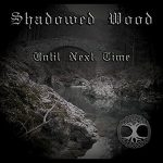 Shadowed Wood – Until Next Time (2017) 320 kbps (upconvert)
