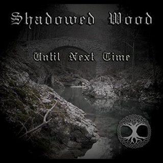 Shadowed Wood - Until Next Time (2017)