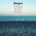 The Afterglow – Strong Words Softly Spoken (2017) 320 kbps