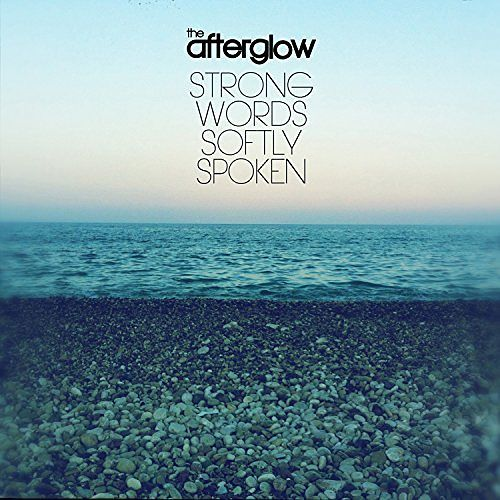 The Afterglow - Strong Words Softly Spoken (2017) 320 kbps