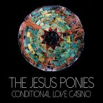 The Jesus Ponies – Conditional Love Casino (2017) 320 kbps