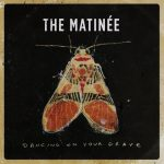 The Matinée – Dancing On Your Grave (2017) 320 kbps