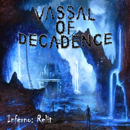 Vassal of Decadence - Inferno: Relit (2017) 320 kbps