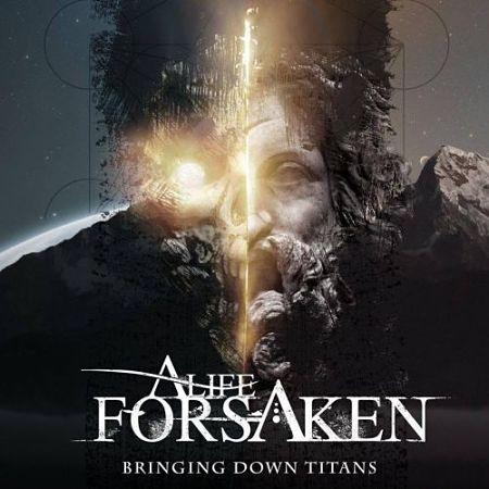A Life Forsaken - Bringing Down Titans (2017) 320 kbps