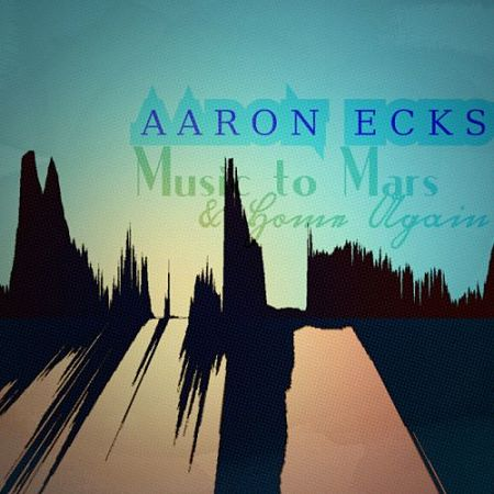 Aaron Ecks - Music to Mars and Home Again (2017) 320 kbps