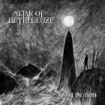 Altar of Betelgeuze – Among the Ruins (2017) 320 kbps