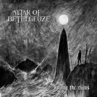 Altar of Betelgeuze - Among the Ruins (2017) 320 kbps