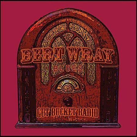 Bert Wray Blues - Gut Bucket Radio (2017) 320 kbps