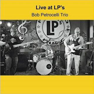 Bob Petrocelli Trio - Live At LP's [Live] (2017) 320 kbps