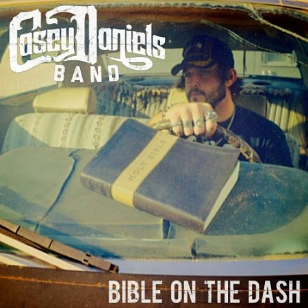 Casey Daniels Band - Bible On The Dash (2017) 320 kbps