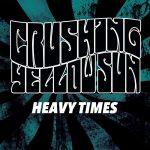 Crushing Yellow Sun – Heavy Times Redux (2017) 320 kbps