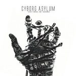 Cyborg Asylum – Never Finished, Only Abandoned (2017) 320 kbps