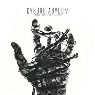 Cyborg Asylum - Never Finished, Only Abandoned (2017) 320 kbps