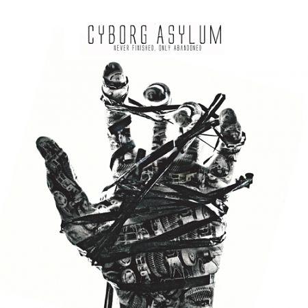Cyborg Asylum - Never Finished, Only Abandoned (2017) 320 kbps
