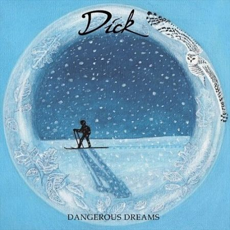 Dick - Dangerous Dreams (2017) 320 kbps