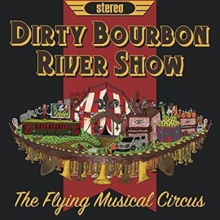Dirty Bourbon River Show - The Flying Musical Circus (2017) 320 kbps